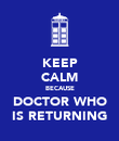 KEEP CALM BECAUSE DOCTOR WHO IS RETURNING - Personalised Poster large
