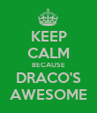 KEEP CALM BECAUSE DRACO'S AWESOME - Personalised Poster large