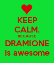KEEP CALM. BECAUSE DRAMIONE is awesome - Personalised Poster large