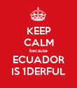 KEEP CALM because ECUADOR IS 1DERFUL - Personalised Poster large