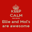 KEEP CALM Because Ellie and Mol's are awesome - Personalised Poster large