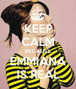 KEEP CALM BECAUSE EMMIANA IS REAL - Personalised Poster large