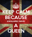 KEEP CALM BECAUSE ENGLAND HAVE A QUEEN - Personalised Poster large