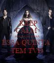 KEEP CALM  BECAUSE ESSA ESSA QUINTA  TEM TVD - Personalised Poster large