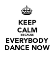 KEEP CALM BECAUSE EVERYBODY DANCE NOW - Personalised Poster large