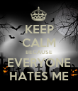 KEEP CALM BECAUSE EVERYONE HATES ME - Personalised Poster large