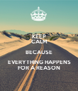 KEEP CALM BECAUSE EVERYTHING HAPPENS FOR A REASON - Personalised Poster large