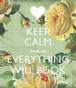 KEEP CALM because EVERYTHING WILL BE OK - Personalised Poster large