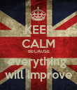 KEEP CALM BECAUSE everything  will improve - Personalised Poster large