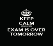 KEEP CALM BECAUSE  EXAM IS OVER TOMORROW - Personalised Poster large