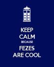 KEEP CALM BECAUSE FEZES ARE COOL - Personalised Poster large