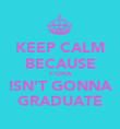 KEEP CALM BECAUSE FIONA ISN'T GONNA GRADUATE - Personalised Poster large