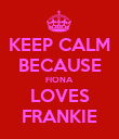KEEP CALM BECAUSE FIONA LOVES FRANKIE - Personalised Poster large