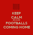 KEEP CALM BECAUSE FOOTBALLS COMING HOME - Personalised Poster large