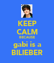 KEEP CALM BECAUSE gabi is a BILIEBER - Personalised Poster large