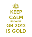 KEEP CALM BECAUSE GB 2012 IS GOLD - Personalised Poster large