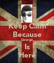 Keep Calm Because George Is Here - Personalised Poster large
