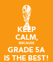 KEEP CALM, BECAUSE GRADE 5A IS THE BEST! - Personalised Poster large