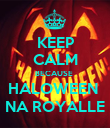 KEEP CALM BECAUSE  HALOWEEN  NA ROYALLE - Personalised Poster large
