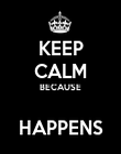 KEEP CALM BECAUSE  HAPPENS - Personalised Poster large
