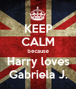 KEEP CALM because Harry loves Gabriela J. - Personalised Poster large