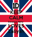 KEEP CALM because Harry  LOVES Zaliyah - Personalised Poster large