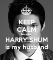 KEEP CALM because HARRY SHUM is my husband - Personalised Poster large