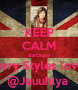 KEEP CALM Because Harry Styles loves @Juuuhlya  - Personalised Poster large