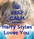 KEEP CALM Because  Harry Styles Loves You  - Personalised Poster large