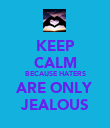 KEEP CALM BECAUSE HATERS ARE ONLY JEALOUS - Personalised Poster large