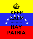 KEEP CALM BECAUSE HAY PATRIA - Personalised Poster large