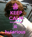 KEEP CALM because he is  hularious  - Personalised Poster large