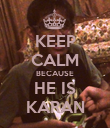 KEEP CALM BECAUSE HE IS KARAN - Personalised Poster large