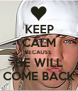 KEEP CALM BECAUSE  HE WILL COME BACK - Personalised Poster large