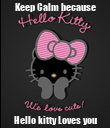 Keep Calm because Hello kitty Loves you - Personalised Poster large