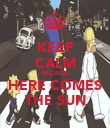 KEEP CALM BECAUSE HERE COMES THE SUN - Personalised Poster large