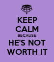 KEEP CALM BECAUSE HE'S NOT WORTH IT - Personalised Poster large