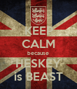 KEEP CALM because  HESKEY is BEAST - Personalised Poster large