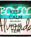 KEEP CALM BECAUSE HOJE TEM - Personalised Poster large