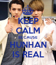 KEEP CALM BECAUSE HUNHAN IS REAL - Personalised Poster large