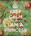 KEEP CALM because I AM A PRINCESS - Personalised Poster large