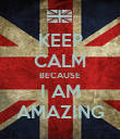 KEEP CALM BECAUSE I AM AMAZING - Personalised Poster large