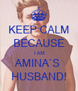 KEEP CALM BECAUSE I AM AMINA`S  HUSBAND! - Personalised Poster large