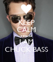 KEEP CALM because I AM CHUCK BASS - Personalised Poster large