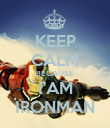 KEEP CALM BECAUSE I'AM IRONMAN - Personalised Poster large