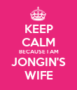 KEEP CALM BECAUSE I AM JONGIN'S WIFE - Personalised Poster large