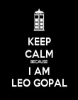 KEEP CALM BECAUSE I AM LEO GOPAL - Personalised Poster large
