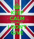 KEEP CALM BECAUSE I DON'T GIVE - Personalised Poster large