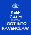 KEEP CALM BECAUSE I GOT INTO RAVENCLAW - Personalised Poster large