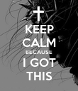 KEEP CALM BECAUSE I GOT THIS - Personalised Poster large